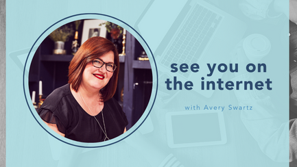 See you on the Internet with Avery Swartz