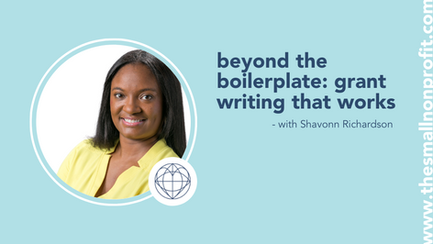 beyond the boilerplate - grant writing that works with Shavonn Richardson