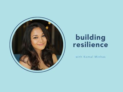 building resilience with Komal Minhas