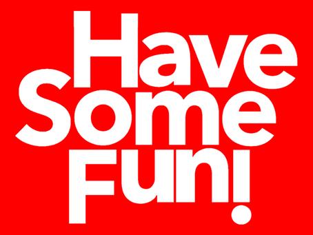 Have some fun !の目標、夢 (やりたいことが多過ぎ!?)