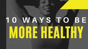 10 Ways To Be More Healthy