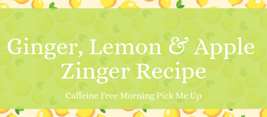 Ginger, Lemon & Apple Zinger Recipe