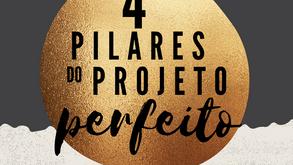 4 Pilares do Projeto perfeito