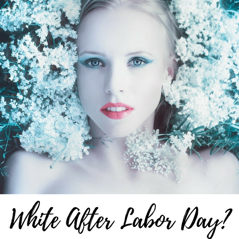 White After Labor Day? Oh my!