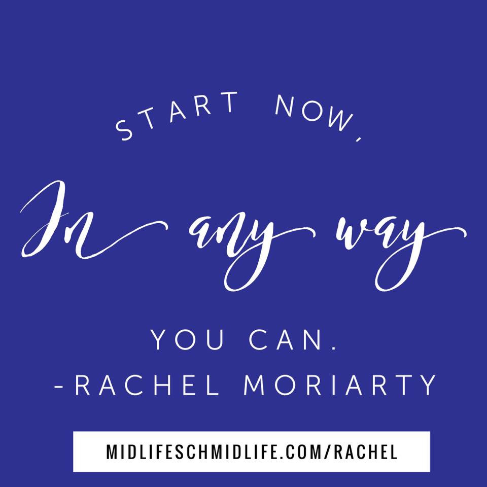 Start now, in any way.