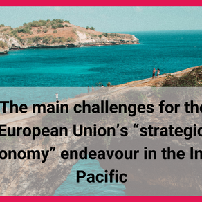 """The main challenges for the European Union's """"strategic autonomy"""" endeavour in the Indo-Pacific"""