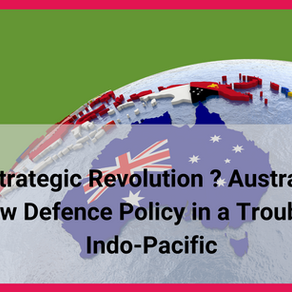 A Strategic Revolution? Australia's new Defence Policy in a troubled Indo-Pacific