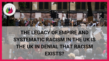 The Legacy of Empire and Systematic Racism in the UK, is the UK in Denial that Racism Exists?