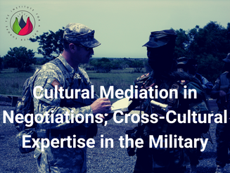 Cultural Mediation in Negotiations; Cross-Cultural Expertise in the Military