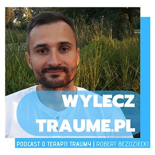 Psycholog Ełk Robert Bezdziecki prowadzi podcast o terapii traumy
