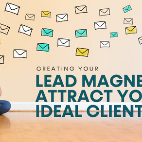 Creating Your Lead Magnet to Attract your Ideal Clients
