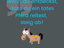 Wenn du entdeckst, dass du ein totes Pferd reitest...