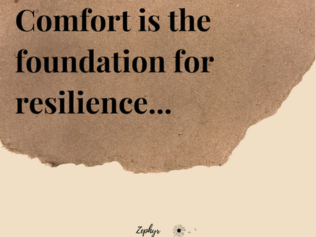 Comfort is the Foundation of Resilience...