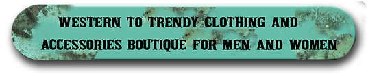western to trendy clothing and accessories boutiqe for men and women