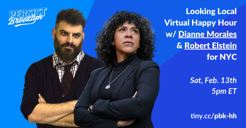 Looking Local Virtual Happy Hour with Dianne Morales and Robert Elstein for NYC. Sat Feb 13, 5pm ET. tiny.cc/pbk-hh