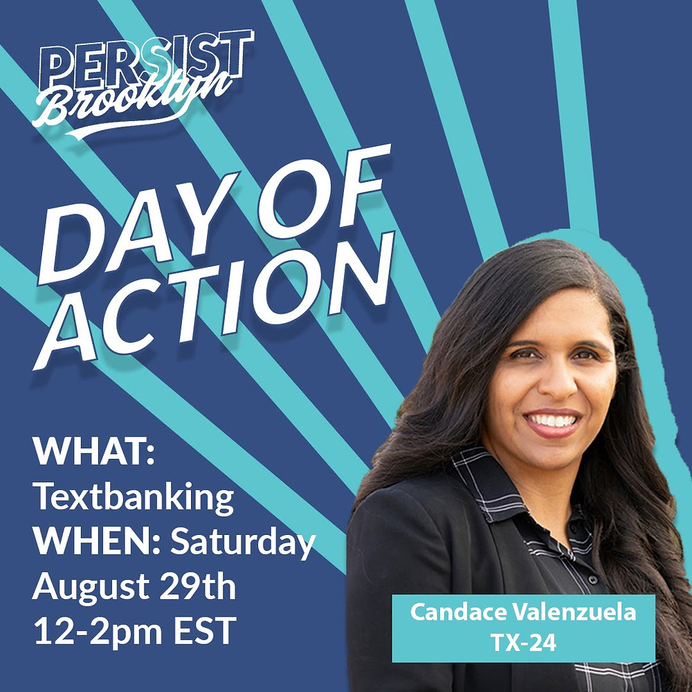 Day of Action for Candace Valenzuela TX-24: WHAT- textbanking WHEN- Sat Aug 296h 12-2pm