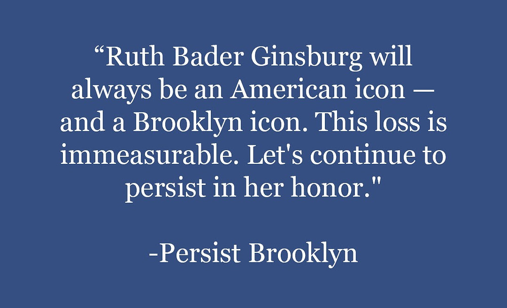 """Ruth Bader Ginsburg will always be an American icon -- and a Brooklyn icon. This loss is immeasurable. Let's continue to persist in her honor."" -- Persist Brooklyn"
