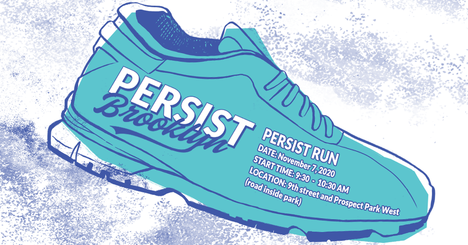 JOIN US on NOV. 7 @ 9:30 AM - 9th St. & Prospect Park West - forthe PERSIST RUN 5k.