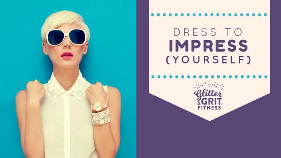 9f37dd2537 Dress to Impress.....yourself!
