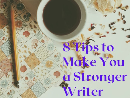 8 Tips to Make You a Stronger Writer