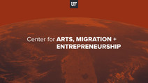 UF launched the Center for Arts, Migration, and Entrepreneurship with a virtual event in August 2020.