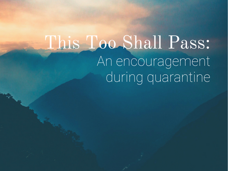 This Too Shall Pass: An Encouragement during Quarantine