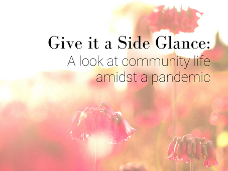 Give it a Side Glance: A look at Community Life amidst a Pandemic