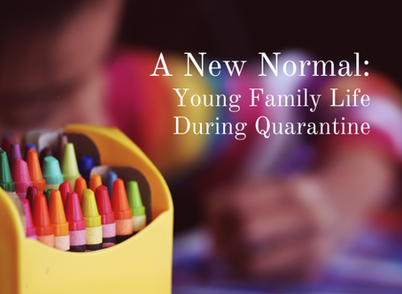 A New Normal: Young Family Life During Quarantine