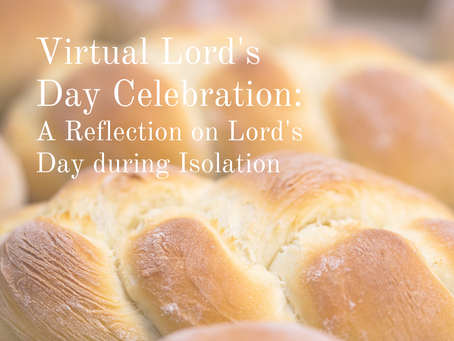 Virtual Lord's Day Celebration: A Reflection on Lord's Day during Isolation