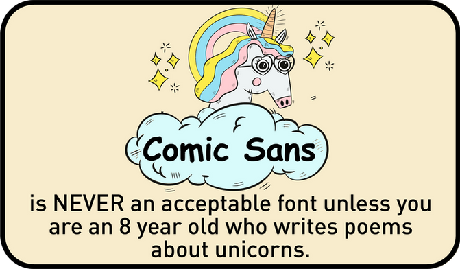 COMIC SANS IS ONLY FOR 8 YEAR OLDS WHO WRITE POEMS ABOUT UNICORNS