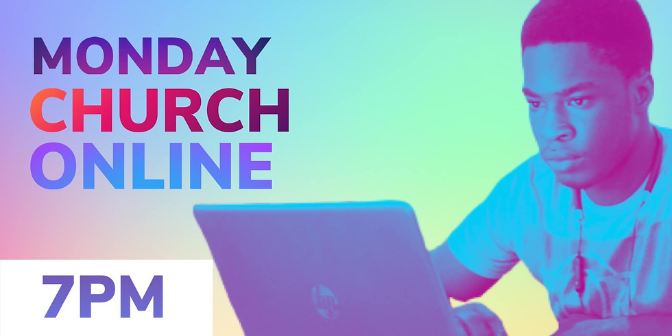 Monday Church Online 7:00pm