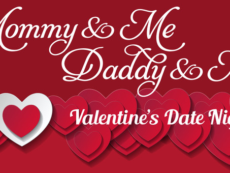 Mommy & Me / Daddy & Me Valentine's Date Night