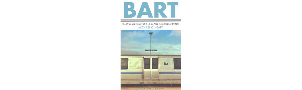 History of BART - published 2017 by Michael Healy