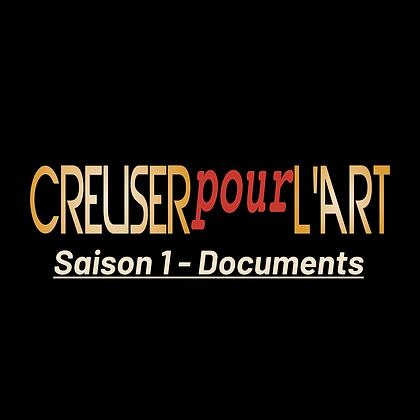 Creuser pour l'art - Documents Saison 1