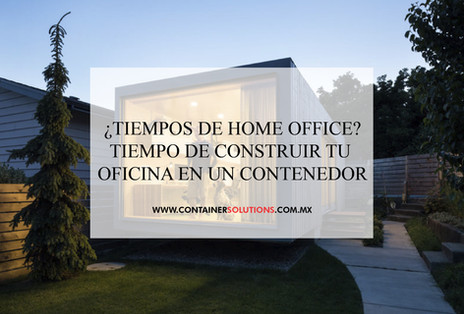 ¿Tiempos de home office? Construye tu oficina en un contenedor