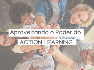Aproveitando o Poder do Action Learning