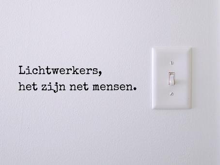 Lichtwerkers, het zijn net mensen.
