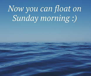 now you can float on sunday morning.png