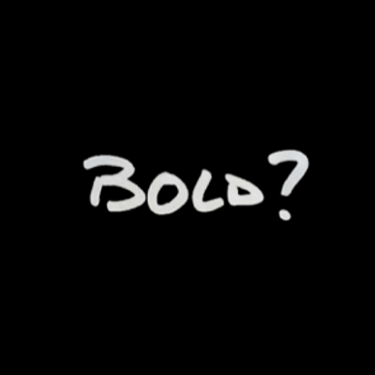 Bold?