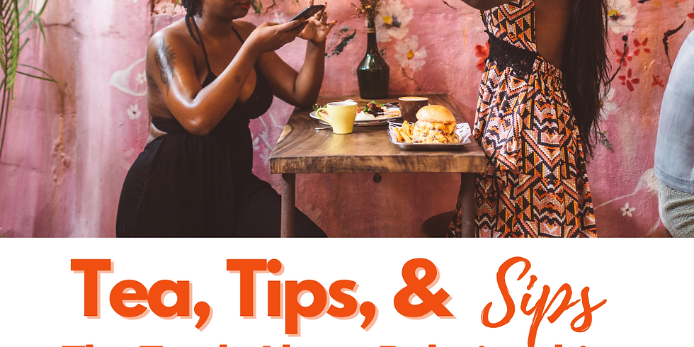 Tea, Tips, & Sips: The Truth About Relationships