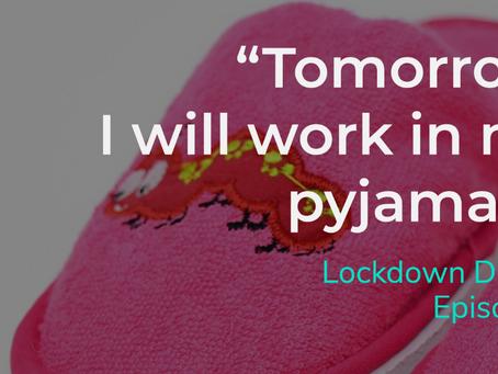 Lockdown Diaries Ep.1: Tomorrow, I will work in my pyjamas!