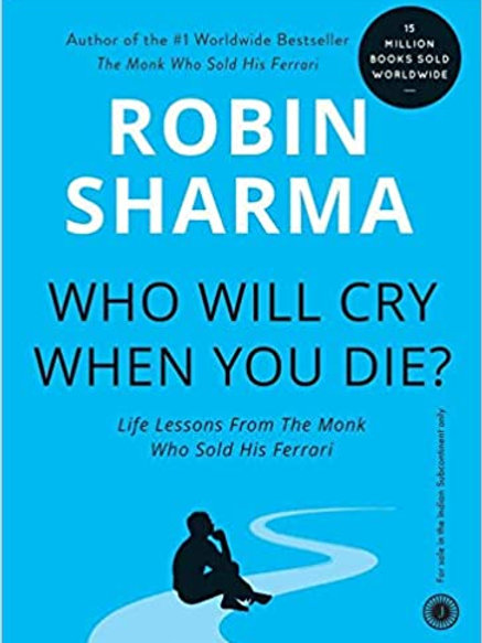 Who Will Cry When You Die ? - Robin Sharma