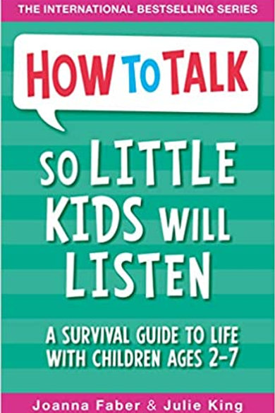 How to Talk So Little Kids Will Listen A Survival Guide