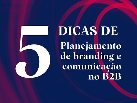 Separamos cinco dicas essenciais para um bom planejamento de branding e comunicação no B2B