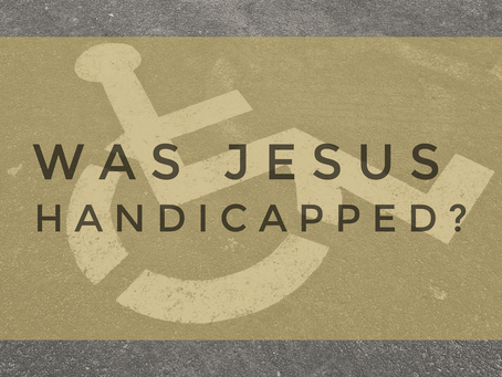 Was Jesus Handicapped?