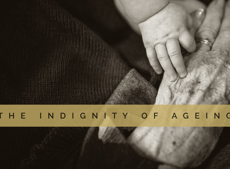 The Indignity of Ageing