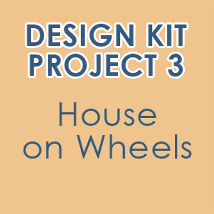 Design Kit Project 3: House on Wheels (accompanies our online class)