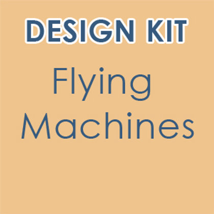 Design Kit: Flying Machines & Contraptions  (accompanies our online class)