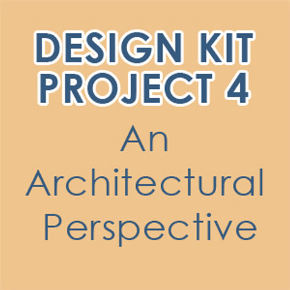 Design Kit Project 4: An Architectural Perspective (accompanies online class)