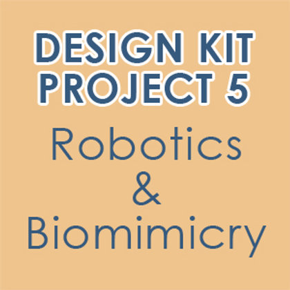 Design Kit Project 5: Robotics & Biomimicry (accompanies our online class)